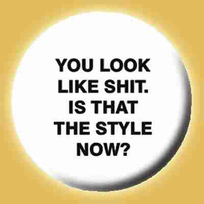 STYLE-NOW-YOU-LOOK-LIKE-SHIT-IS-THAT-THE-STYLE-NOW_88__D-828.625_20