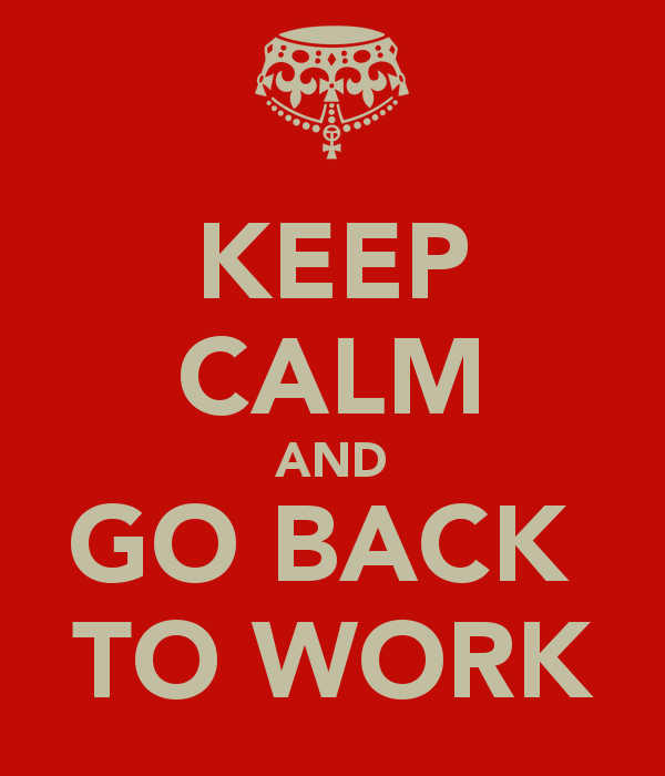 Keep-calm-and-go-back-to-work-12